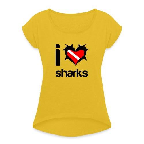 I Love Sharks - Women's Roll Cuff T-Shirt