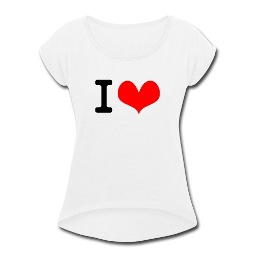 I Love what - Women's Roll Cuff T-Shirt