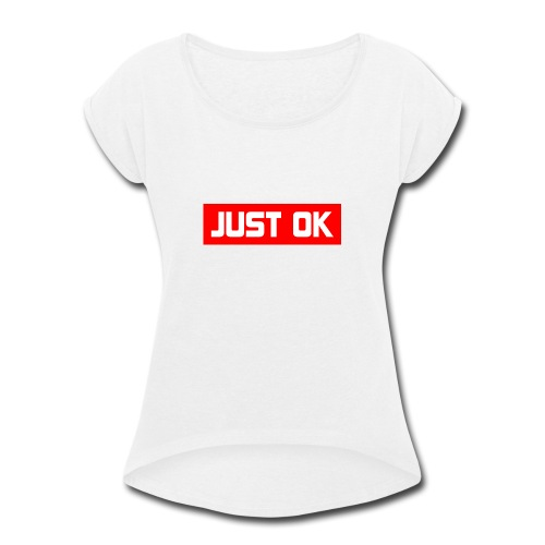 Just Okay parody design - Women's Roll Cuff T-Shirt