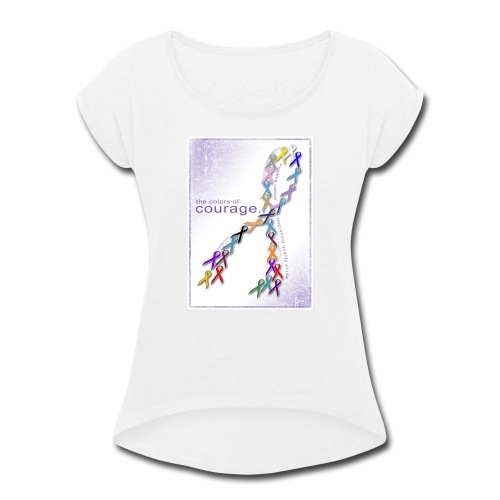 The Colors of Courage Cancer Awareness Ribbons - Women's Roll Cuff T-Shirt