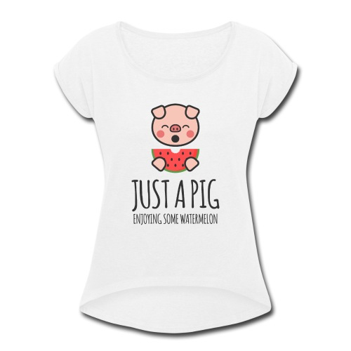 Just A Pig Enjoying Some Watermelon - Women's Roll Cuff T-Shirt