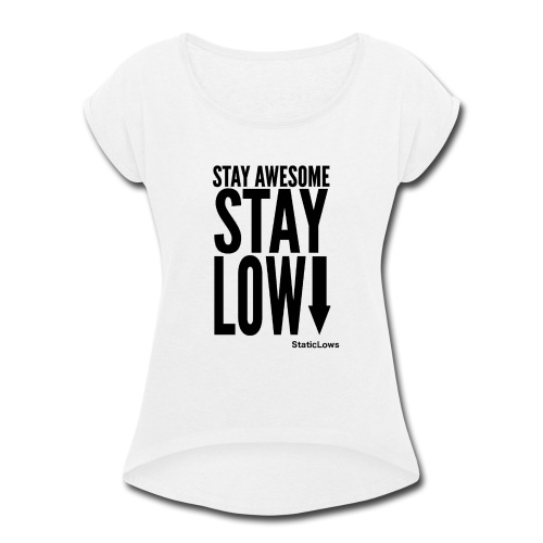Stay Awesome - Women's Roll Cuff T-Shirt