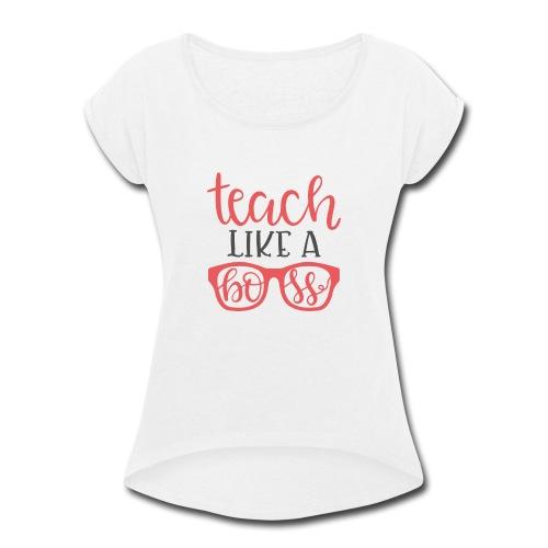 Teach like a boss - Women's Roll Cuff T-Shirt