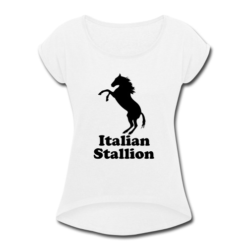 Italian Stallion - Women's Roll Cuff T-Shirt