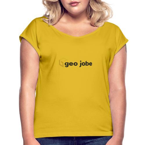 GEO Jobe Corp Logo - Black Text - Women's Roll Cuff T-Shirt