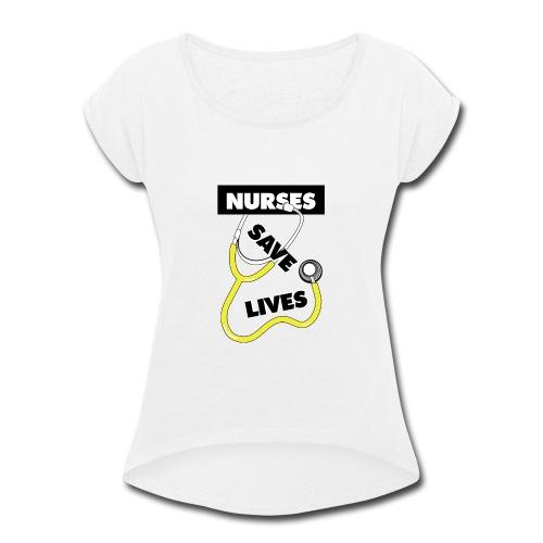 Nurses save lives yellow - Women's Roll Cuff T-Shirt