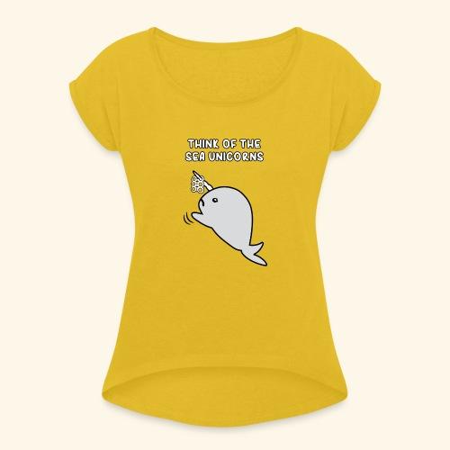 Think of the Sea Unicorns - Women's Roll Cuff T-Shirt