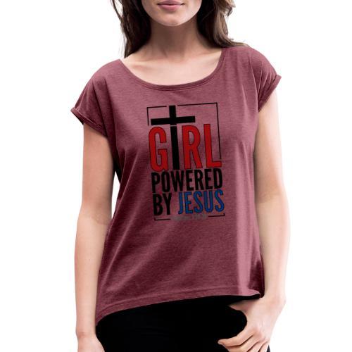Girl Powered By Jesus | #GirlPoweredByJesus - Women's Roll Cuff T-Shirt