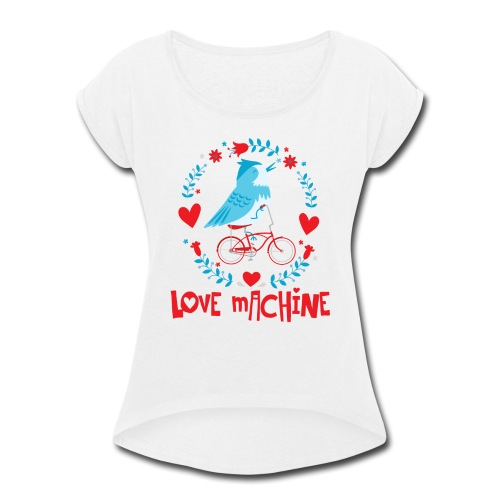 Cute Love Machine Bird - Women's Roll Cuff T-Shirt