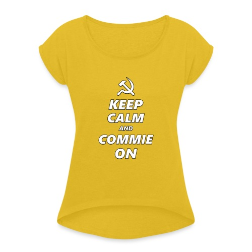 Keep Calm And Commie On - Communist Design - Women's Roll Cuff T-Shirt