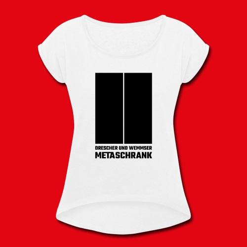 Metaschrank Classic - Women's Roll Cuff T-Shirt