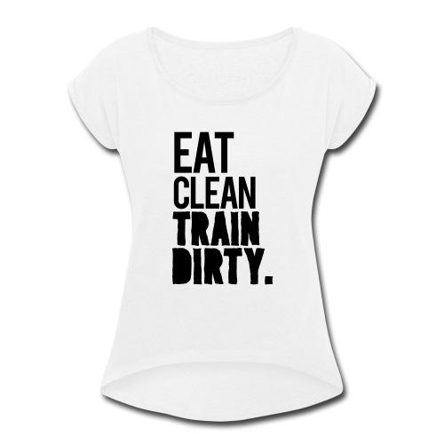 Eat Clean Gym Motivation - Women's Roll Cuff T-Shirt
