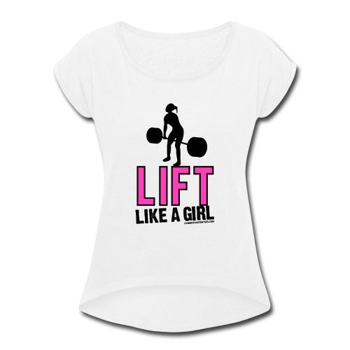 LIFT LIKE A GIRL - Women's Roll Cuff T-Shirt