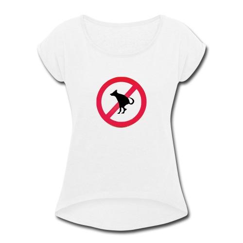 No Dog Poop - Women's Roll Cuff T-Shirt