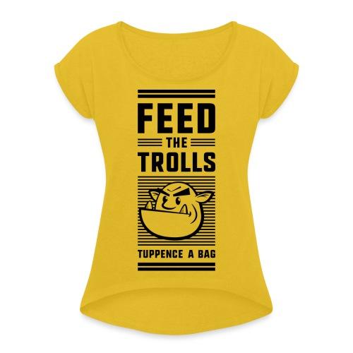 Feed the Trolls T-Shirt - Women's Roll Cuff T-Shirt