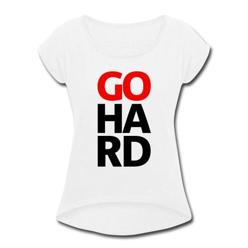 gohard - Women's Roll Cuff T-Shirt