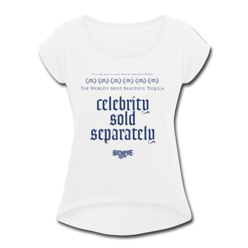 celebrity sold separately - Women's Roll Cuff T-Shirt
