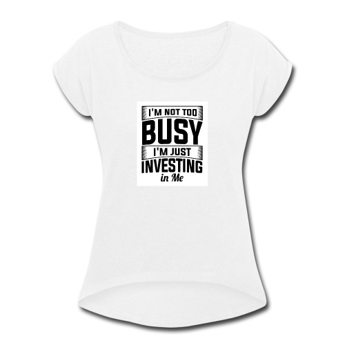 I'M NOT TOO BUSY - Women's Roll Cuff T-Shirt