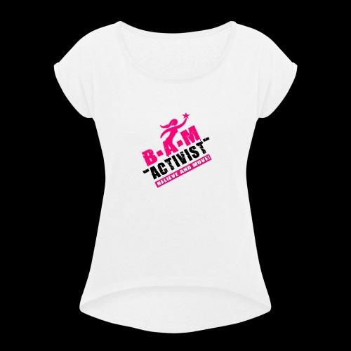 B.A.M. ACTIVIST - Women's Roll Cuff T-Shirt