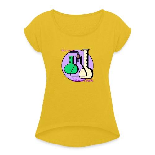 Can I get a REACTION - Women's Roll Cuff T-Shirt