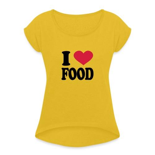 i love food - Women's Roll Cuff T-Shirt