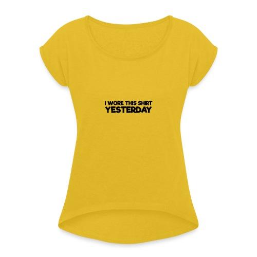 Funny Parodox: I Wore This Shirt Yesterday - Women's Roll Cuff T-Shirt