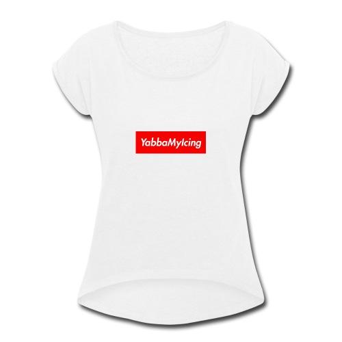 Yabba My Icing Supreme Logo - Women's Roll Cuff T-Shirt