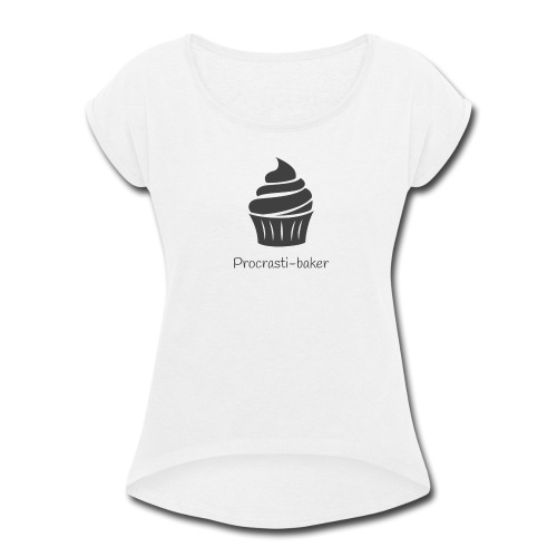 Procrasti-baker - black - Women's Roll Cuff T-Shirt