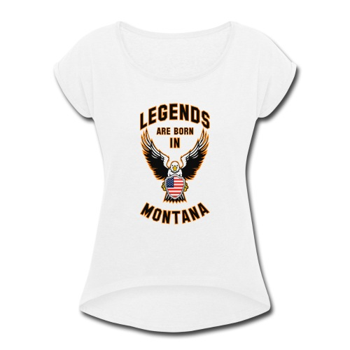 Legends are born in Montana - Women's Roll Cuff T-Shirt