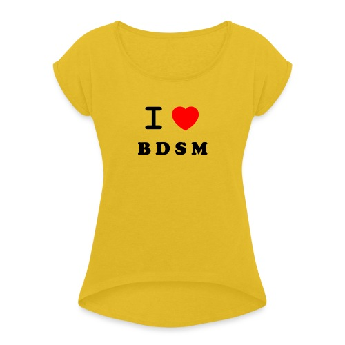 I Love BDSM - Women's Roll Cuff T-Shirt
