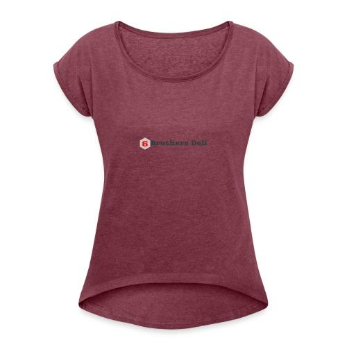 6 Brothers Deli - Women's Roll Cuff T-Shirt