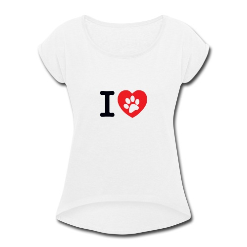 I LOVE DOG - Women's Roll Cuff T-Shirt