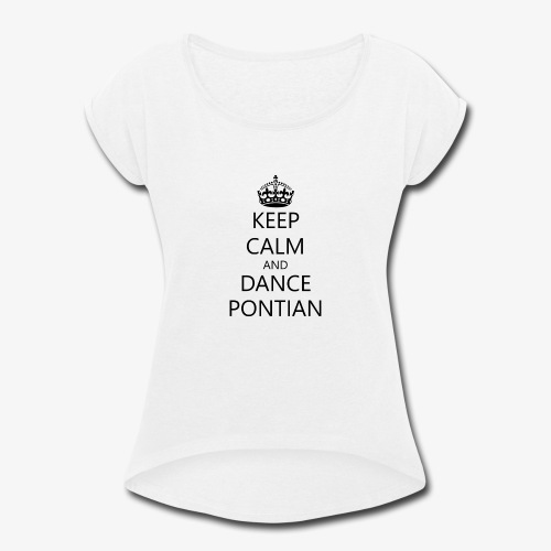 Keep Calm And Dance Pontian - Women's Roll Cuff T-Shirt