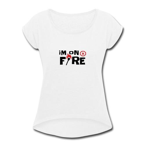 im on fire - Women's Roll Cuff T-Shirt