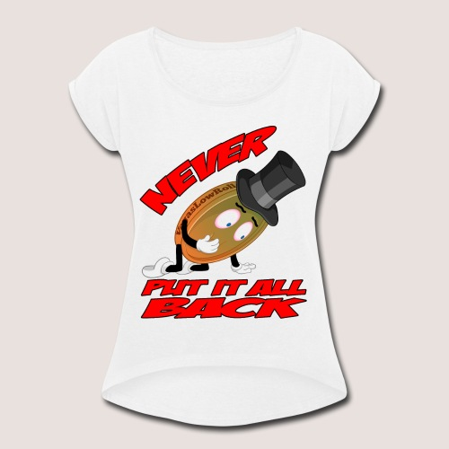 THE NEVER PUT IT ALL BACK PENNY - Women's Roll Cuff T-Shirt