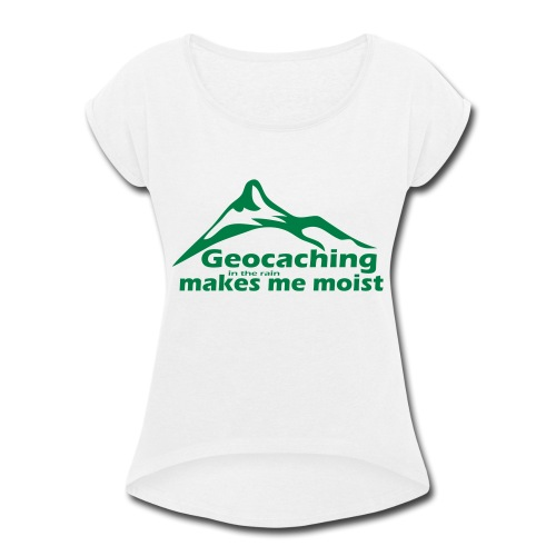 Geocaching in the Rain - Women's Roll Cuff T-Shirt