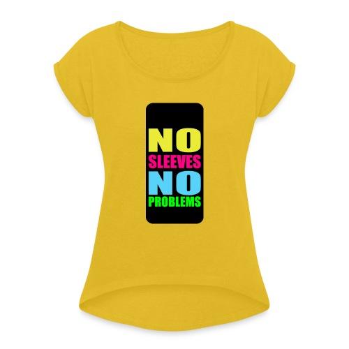 neonnosleevesiphone5 - Women's Roll Cuff T-Shirt