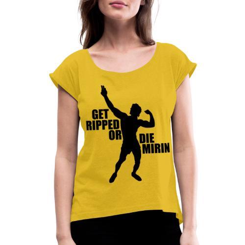 Zyzz Silhouette Get Ripped - Women's Roll Cuff T-Shirt