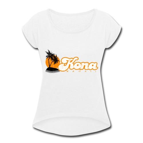 Kona Hawaii - Women's Roll Cuff T-Shirt