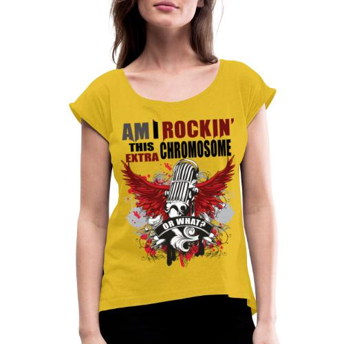Rocking my extra chromosome - Women's Roll Cuff T-Shirt