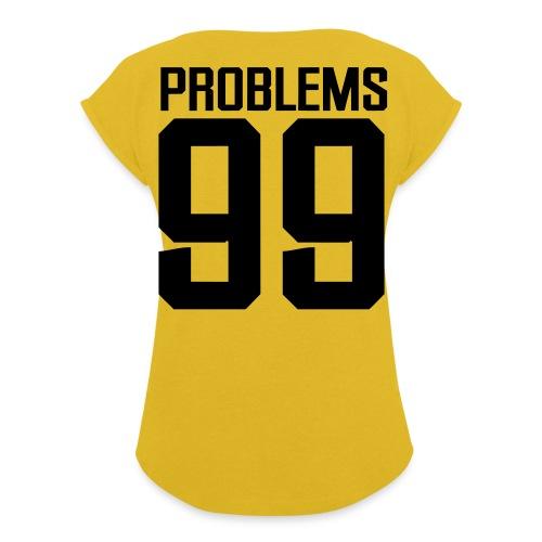 99 Problems - Women's Roll Cuff T-Shirt