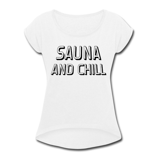 DS - Sauna And Chill - Women's Roll Cuff T-Shirt