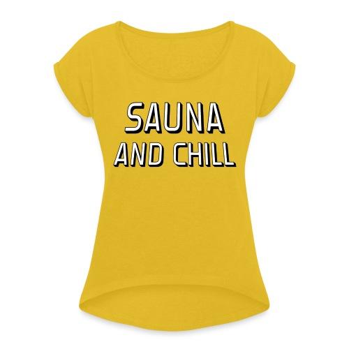 DS - Sauna And Chill - Women's Roll Cuff T-Shirt
