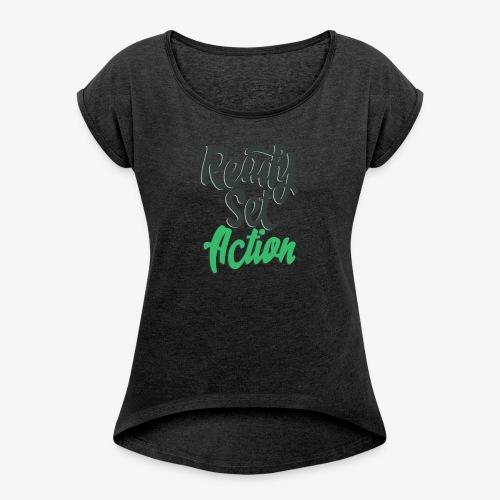 Ready.Set.Action! - Women's Roll Cuff T-Shirt
