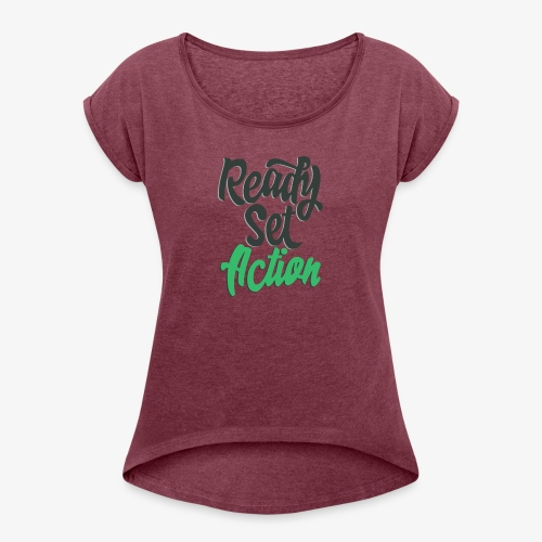 Ready.Set.Action! - Women's Roll Cuff T-Shirt