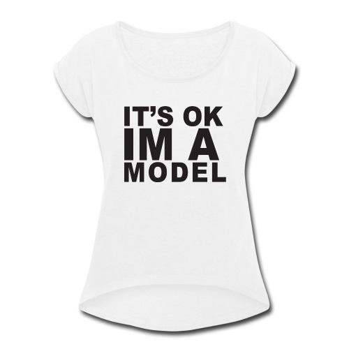 I'm A Model - Women's Roll Cuff T-Shirt