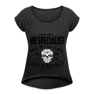 HR specialist - Women's Roll Cuff T-Shirt