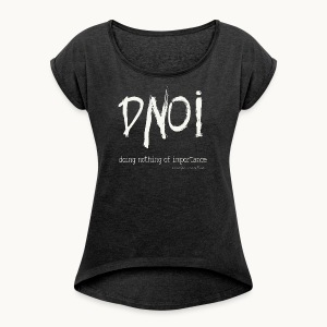 DNOI GRUNGE Carolyn Sandstrom WT TEXT - Women's Roll Cuff T-Shirt