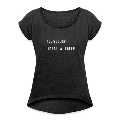 You Wouldn't Steal a Sheep - Women's Roll Cuff T-Shirt