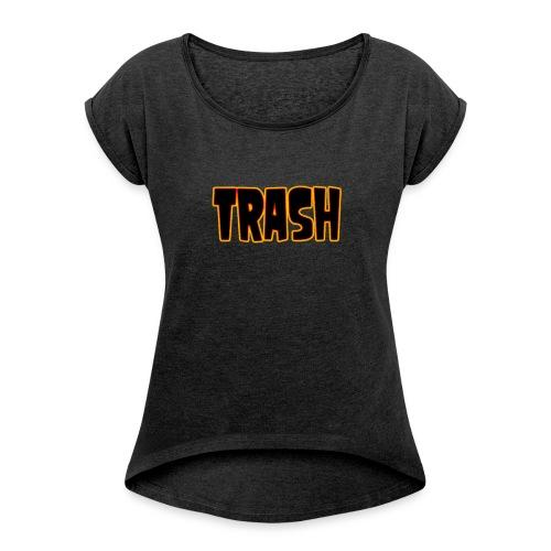 TRASH - Women's Roll Cuff T-Shirt